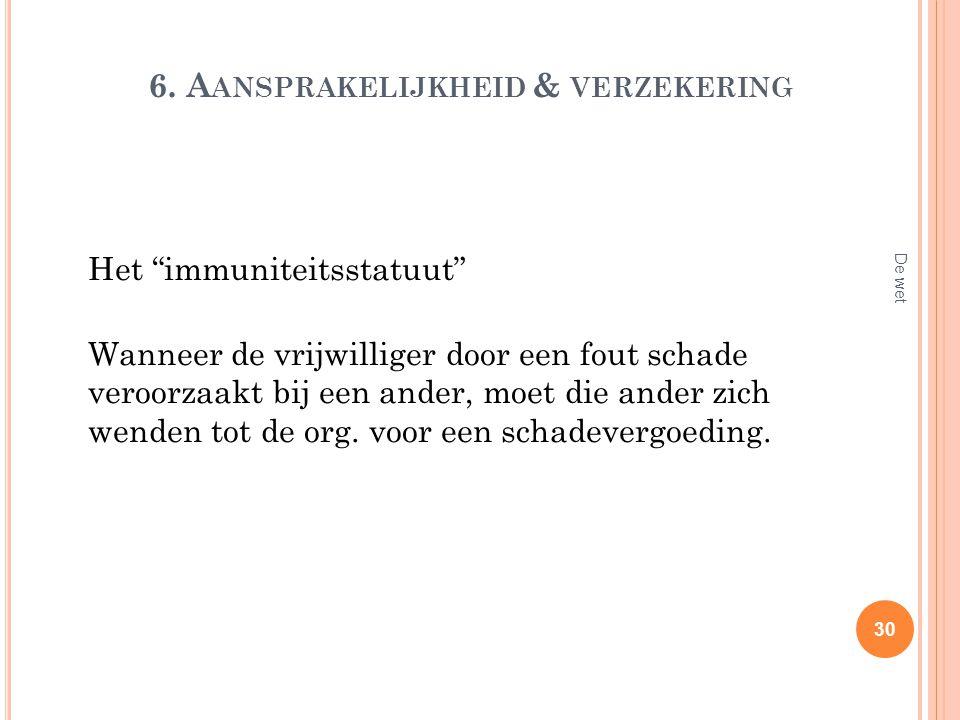 """6. A ANSPRAKELIJKHEID & VERZEKERING Het """"immuniteitsstatuut"""" Wanneer de vrijwilliger door een fout schade veroorzaakt bij een ander, moet die ander zi"""