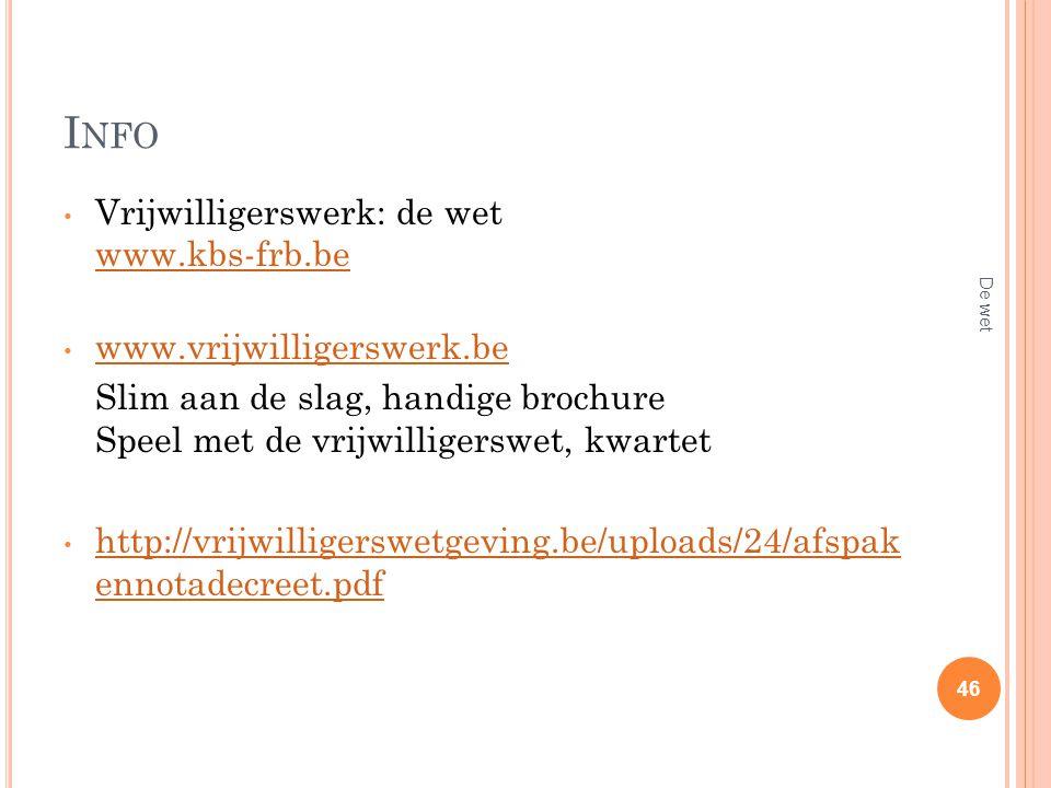 I NFO Vrijwilligerswerk: de wet www.kbs-frb.be www.kbs-frb.be www.vrijwilligerswerk.be Slim aan de slag, handige brochure Speel met de vrijwilligerswe