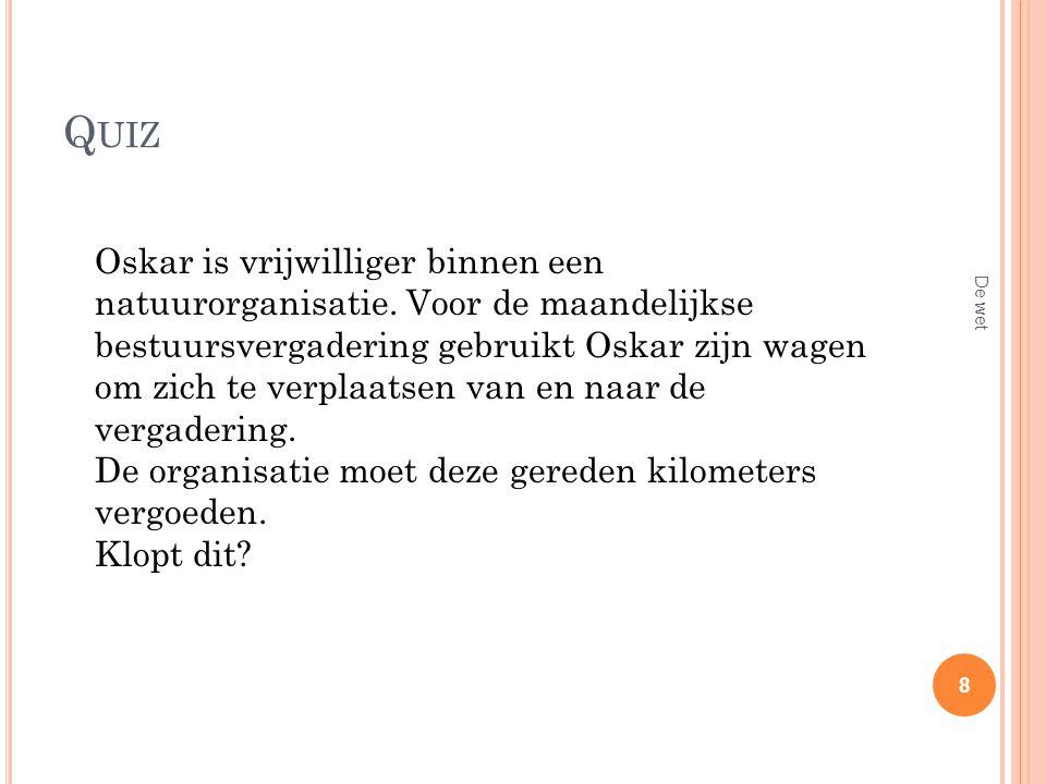 Q UIZ Rinus krijgt als vrijwilliger een vaste vergoeding van 25 euro, dit om zijn onkosten te dekken.