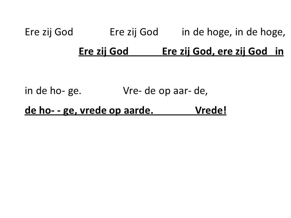 Ere zij God Ere zij God in de hoge, in de hoge, Ere zij God Ere zij God, ere zij God in in de ho- ge.