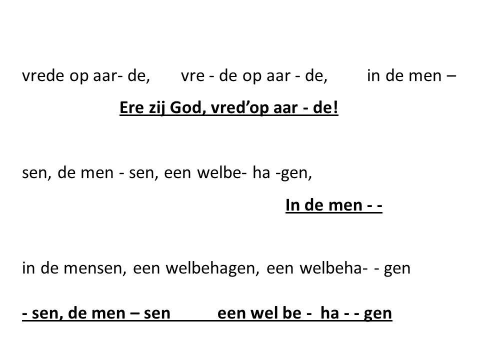 vrede op aar- de, vre - de op aar - de, in de men – Ere zij God, vred'op aar - de.