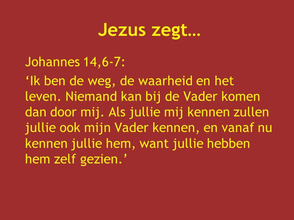 Jezus zegt… Johannes 14,6-7: 'Ik ben de weg, de waarheid en het leven.