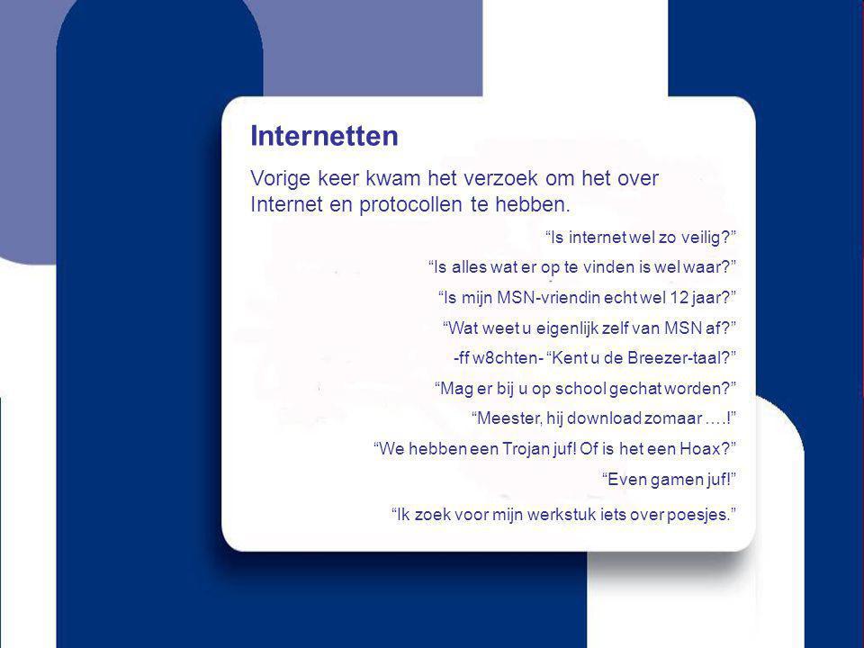 """Internetten Vorige keer kwam het verzoek om het over Internet en protocollen te hebben. """"Is internet wel zo veilig?"""" """"Is alles wat er op te vinden is"""