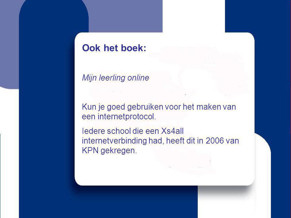 Ook het boek: Mijn leerling online Kun je goed gebruiken voor het maken van een internetprotocol. Iedere school die een Xs4all internetverbinding had,