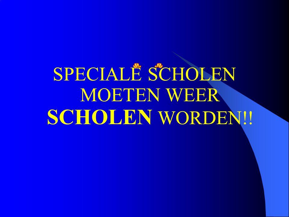 SPECIALE SCHOLEN MOETEN WEER SCHOLEN WORDEN!!