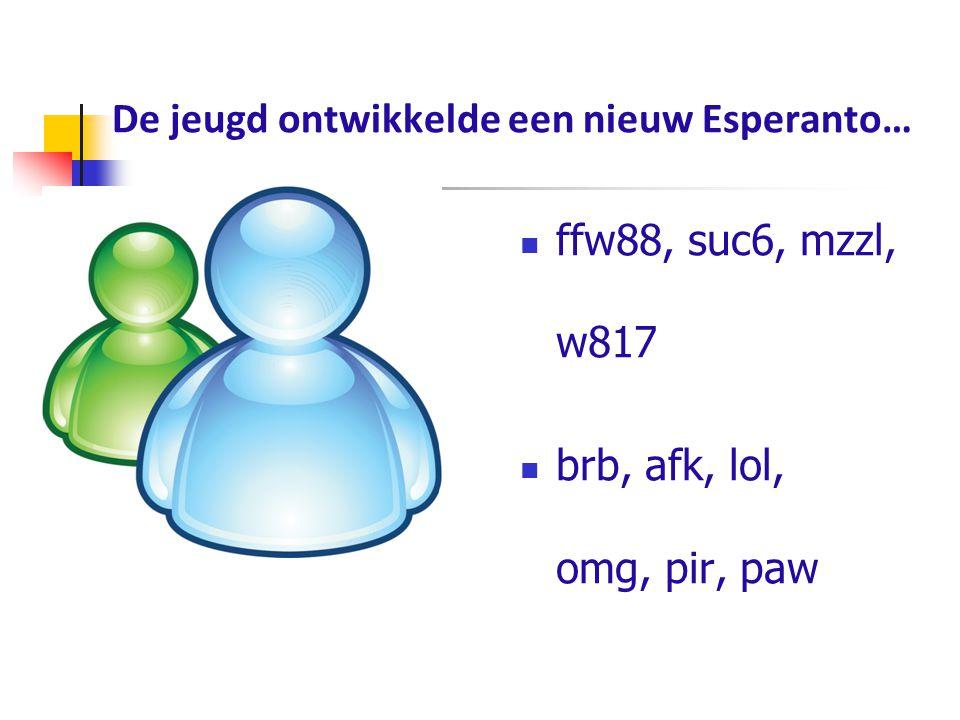 De jeugd ontwikkelde een nieuw Esperanto… ffw88, suc6, mzzl, w817 brb, afk, lol, omg, pir, paw