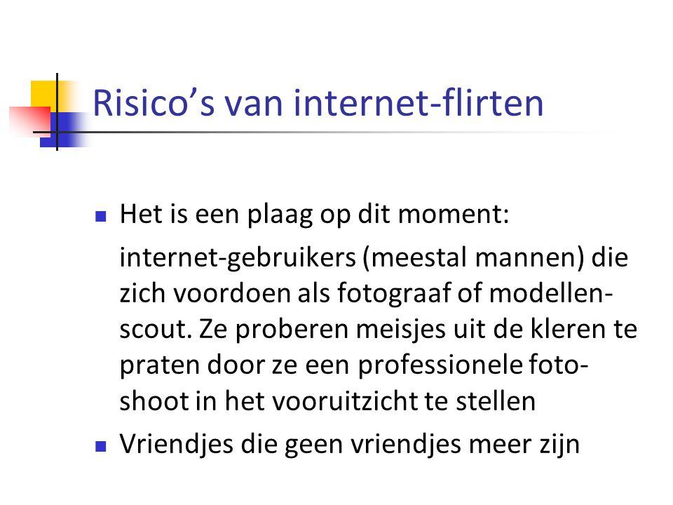Risico's van internet-flirten Het is een plaag op dit moment: internet-gebruikers (meestal mannen) die zich voordoen als fotograaf of modellen- scout.