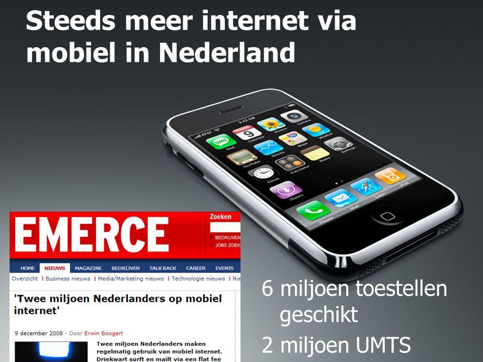 Steeds meer internet via mobiel in Nederland 6 miljoen toestellen geschikt 2 miljoen UMTS