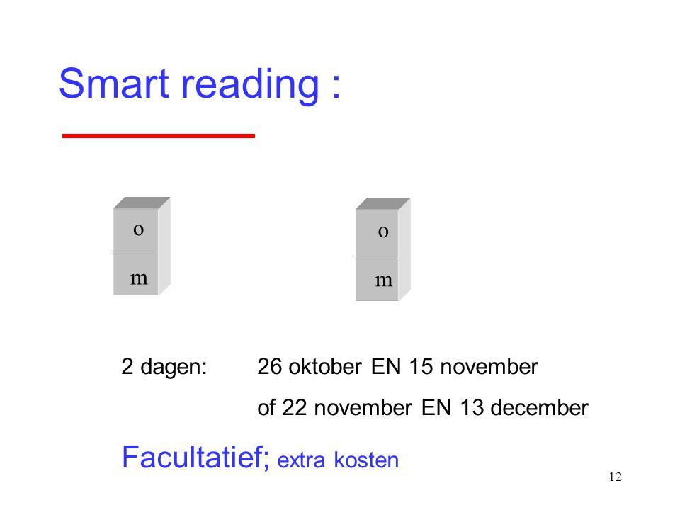 12 Smart reading : o m o m 2 dagen: 26 oktober EN 15 november of 22 november EN 13 december Facultatief; extra kosten