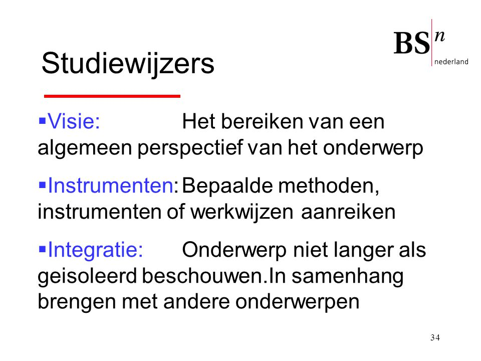 34 Studiewijzers  Visie: Het bereiken van een algemeen perspectief van het onderwerp  Instrumenten:Bepaalde methoden, instrumenten of werkwijzen aan