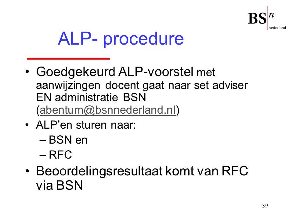 39 Goedgekeurd ALP-voorstel met aanwijzingen docent gaat naar set adviser EN administratie BSN (abentum@bsnnederland.nl)abentum@bsnnederland.nl ALP'en