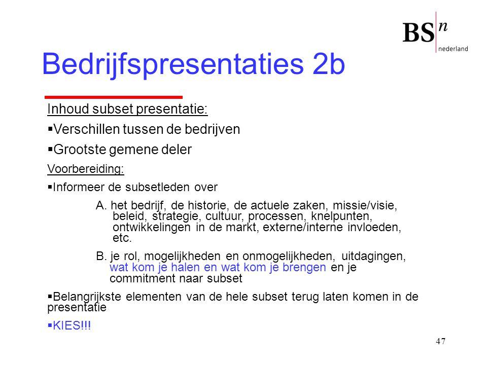 47 Bedrijfspresentaties 2b Inhoud subset presentatie:  Verschillen tussen de bedrijven  Grootste gemene deler Voorbereiding:  Informeer de subsetle