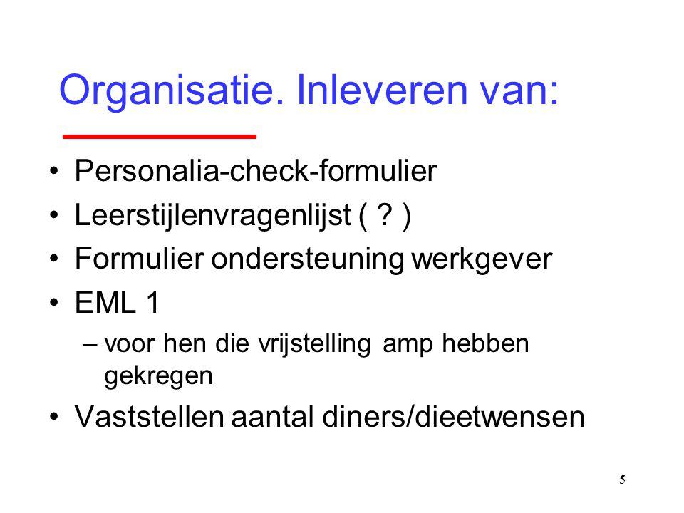 5 Organisatie. Inleveren van: Personalia-check-formulier Leerstijlenvragenlijst ( ? ) Formulier ondersteuning werkgever EML 1 –voor hen die vrijstelli