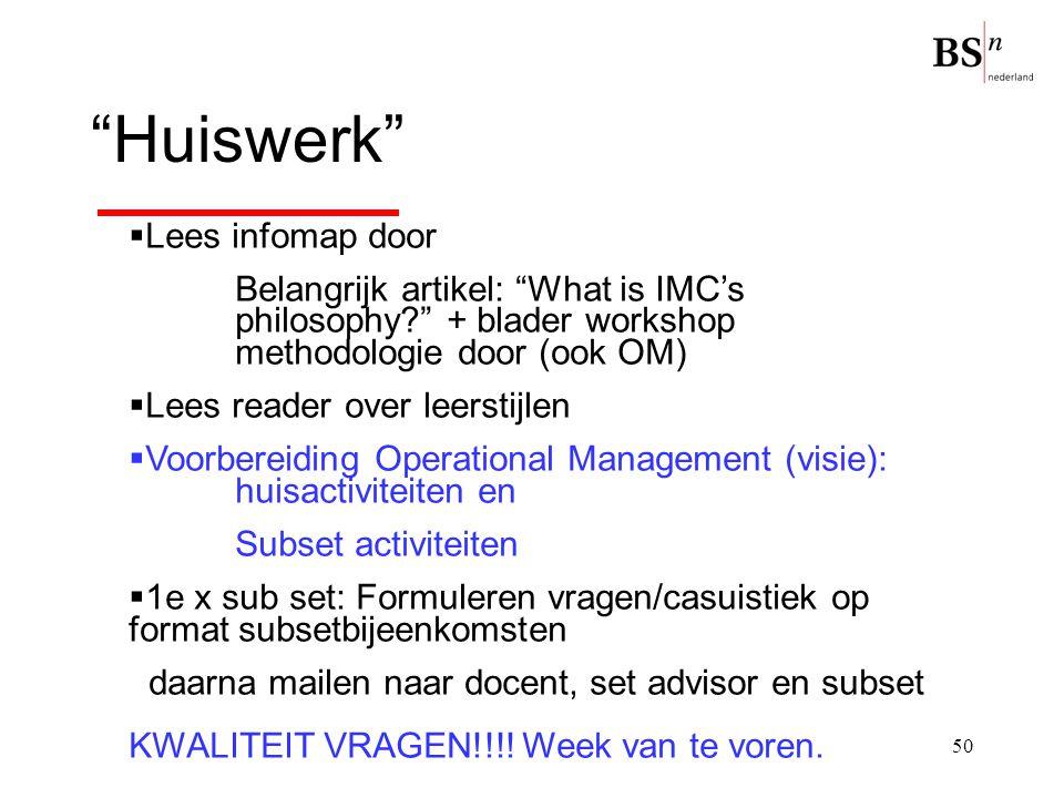 """50 """"Huiswerk""""  Lees infomap door Belangrijk artikel: """"What is IMC's philosophy?"""" + blader workshop methodologie door (ook OM)  Lees reader over leer"""