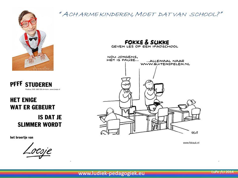 A CH ARME KINDEREN, M OET DAT VAN SCHOOL ? www.ludiek-pedagogiek.eu LuPe /LJ 2014