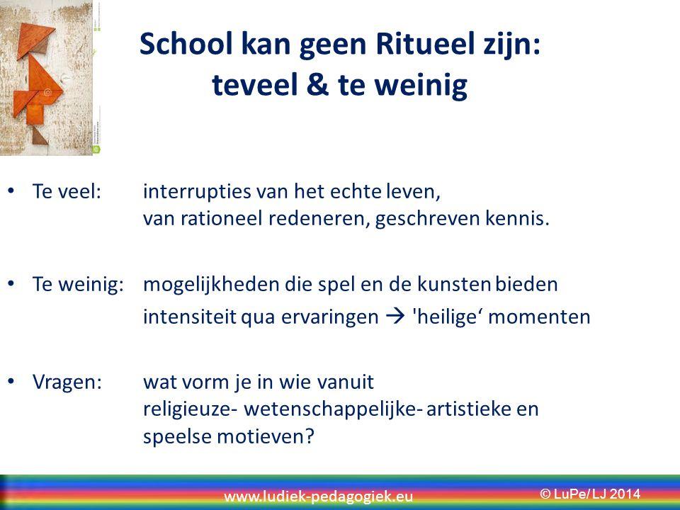 School kan geen Ritueel zijn: teveel & te weinig Te veel: interrupties van het echte leven, van rationeel redeneren, geschreven kennis.