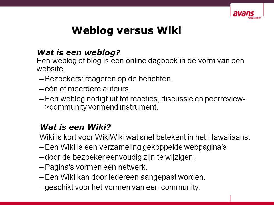Weblog versus Wiki Wat is een weblog? Een weblog of blog is een online dagboek in de vorm van een website. –Bezoekers: reageren op de berichten. –één