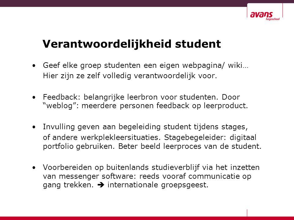 Verantwoordelijkheid student Geef elke groep studenten een eigen webpagina/ wiki… Hier zijn ze zelf volledig verantwoordelijk voor. Feedback: belangri