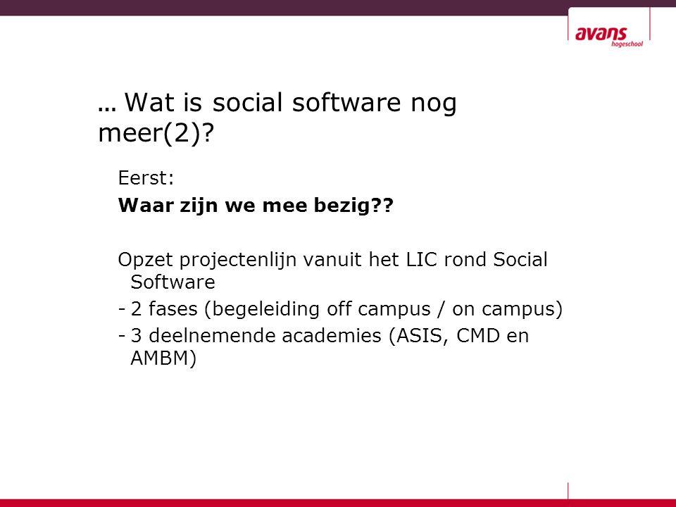 … Wat is social software nog meer(2)? Eerst: Waar zijn we mee bezig?? Opzet projectenlijn vanuit het LIC rond Social Software -2 fases (begeleiding of
