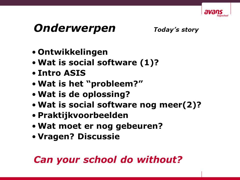 """Onderwerpen Today's story Ontwikkelingen Wat is social software (1)? Intro ASIS Wat is het """"probleem?"""" Wat is de oplossing? Wat is social software nog"""