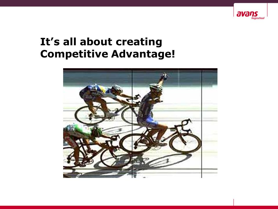 It's all about creating Competitive Advantage!