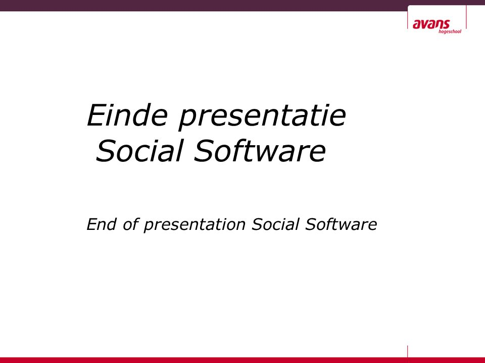 Einde presentatie Social Software End of presentation Social Software