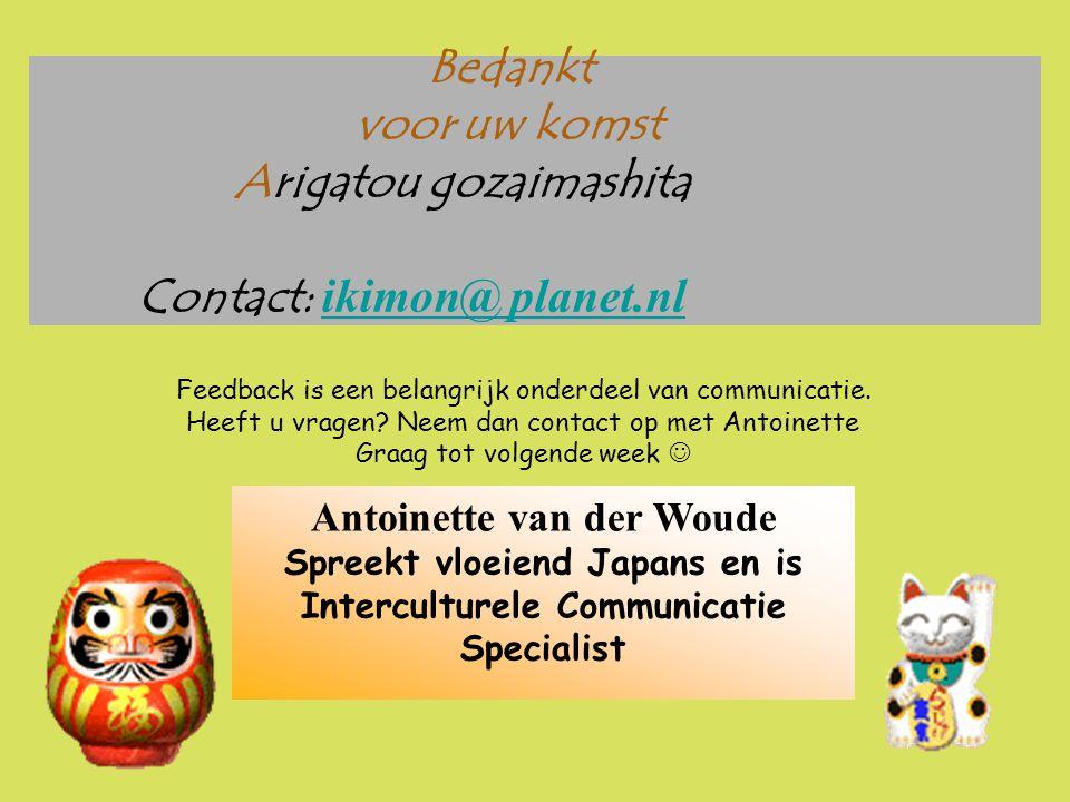 Bedankt voor uw komst Arigatou gozaimashita Contact: ikimon@ planet.nl ikimon@ planet.nl Antoinette van der Woude Spreekt vloeiend Japans en is Interc