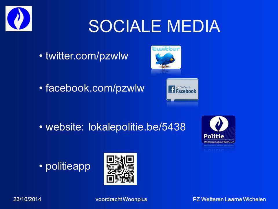SOCIALE MEDIA 23/10/2014 voordracht Woonplus PZ Wetteren Laarne Wichelen twitter.com/pzwlw facebook.com/pzwlw website: lokalepolitie.be/5438 politieapp
