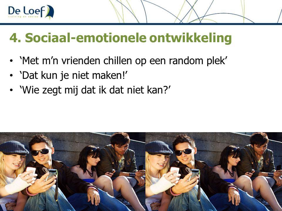 4. Sociaal-emotionele ontwikkeling 'Met m'n vrienden chillen op een random plek' 'Dat kun je niet maken!' 'Wie zegt mij dat ik dat niet kan?'