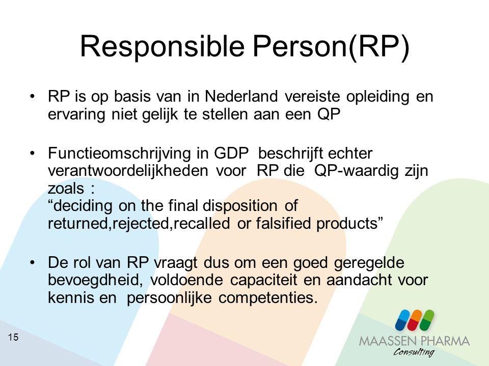 15 Responsible Person(RP) RP is op basis van in Nederland vereiste opleiding en ervaring niet gelijk te stellen aan een QP Functieomschrijving in GDP