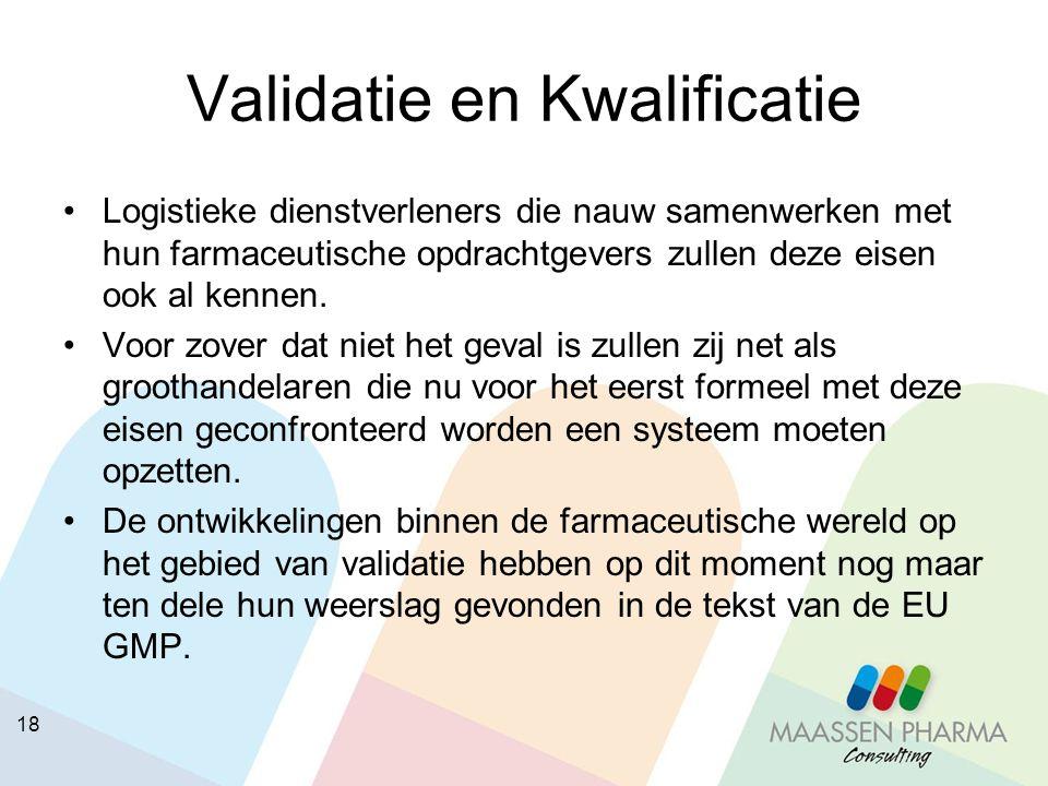 18 Validatie en Kwalificatie Logistieke dienstverleners die nauw samenwerken met hun farmaceutische opdrachtgevers zullen deze eisen ook al kennen. Vo