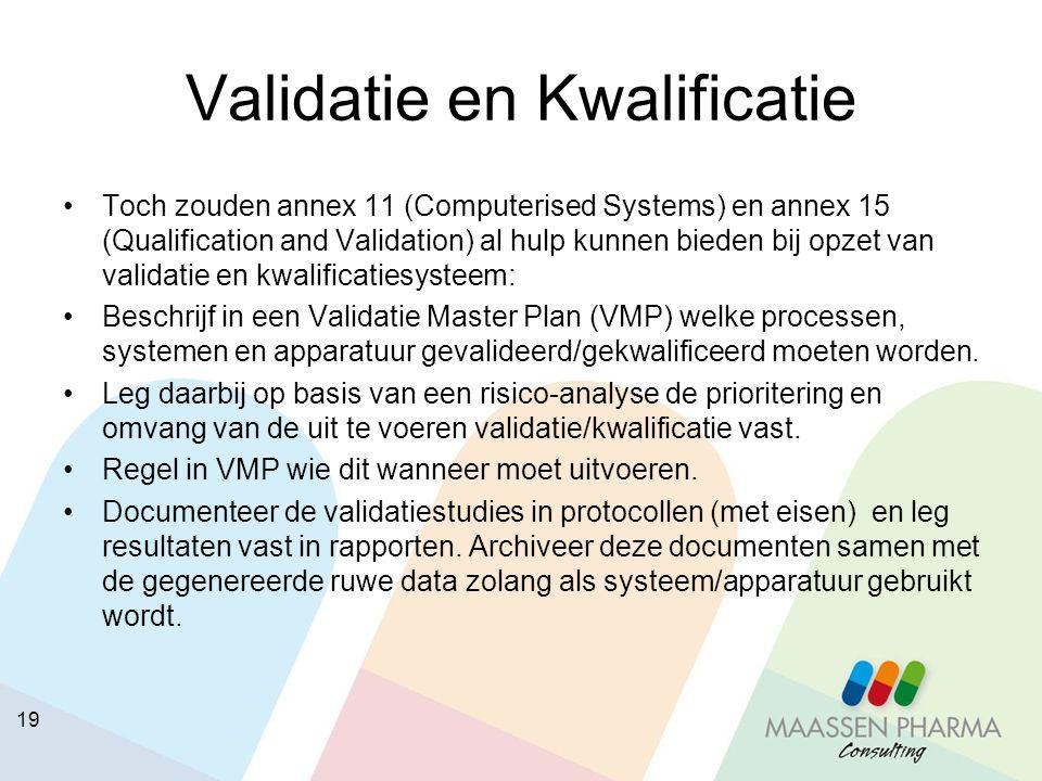 19 Validatie en Kwalificatie Toch zouden annex 11 (Computerised Systems) en annex 15 (Qualification and Validation) al hulp kunnen bieden bij opzet va