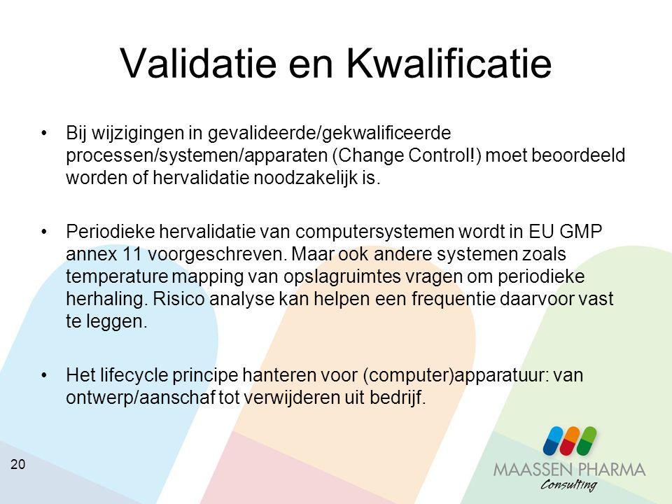 20 Validatie en Kwalificatie Bij wijzigingen in gevalideerde/gekwalificeerde processen/systemen/apparaten (Change Control!) moet beoordeeld worden of