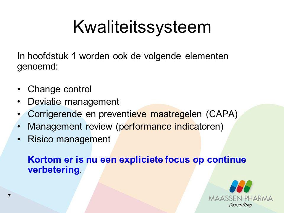 7 Kwaliteitssysteem In hoofdstuk 1 worden ook de volgende elementen genoemd: Change control Deviatie management Corrigerende en preventieve maatregele