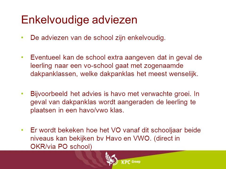 Enkelvoudige adviezen De adviezen van de school zijn enkelvoudig. Eventueel kan de school extra aangeven dat in geval de leerling naar een vo-school g