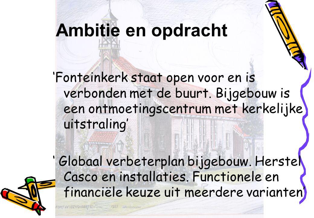 Ambitie en opdracht 'Fonteinkerk staat open voor en is verbonden met de buurt. Bijgebouw is een ontmoetingscentrum met kerkelijke uitstraling' ' Globa