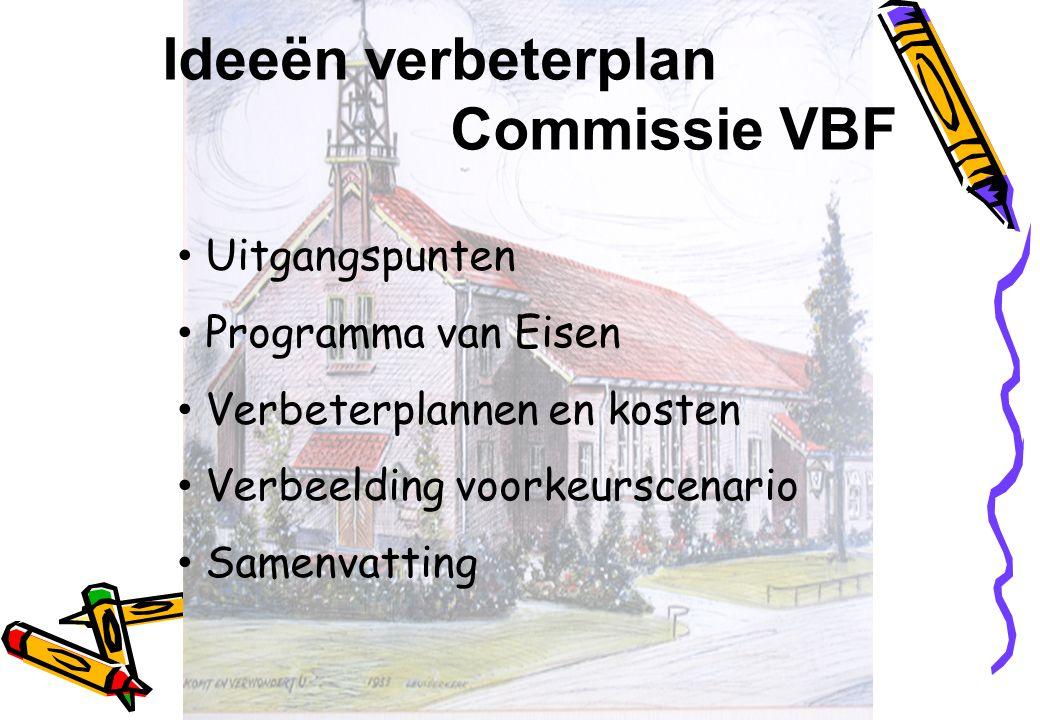 Uitgangspunten Programma van Eisen Verbeterplannen en kosten Verbeelding voorkeurscenario Samenvatting Ideeën verbeterplan Commissie VBF