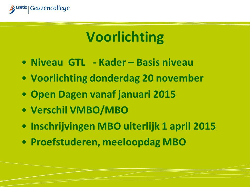 Voorlichting Niveau GTL - Kader – Basis niveau Voorlichting donderdag 20 november Open Dagen vanaf januari 2015 Verschil VMBO/MBO Inschrijvingen MBO u