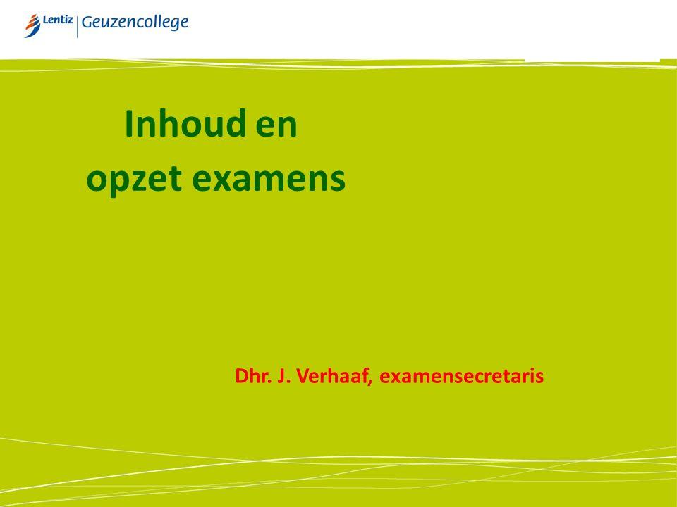 Inhoud en opzet examens Dhr. J. Verhaaf, examensecretaris