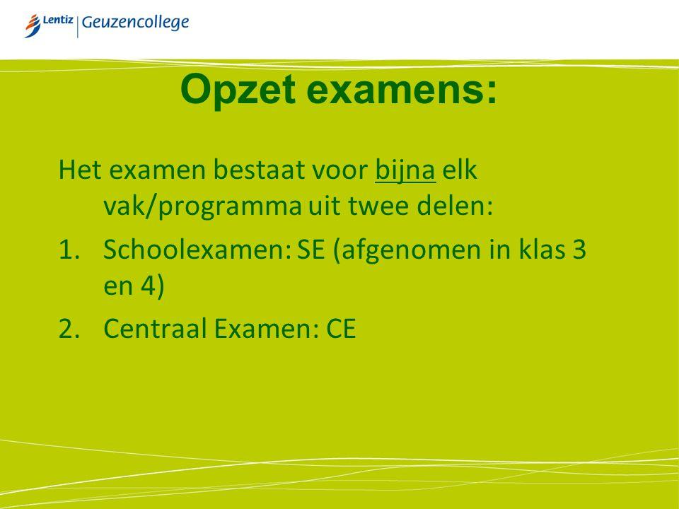 Opzet examens: Het examen bestaat voor bijna elk vak/programma uit twee delen: 1.Schoolexamen: SE (afgenomen in klas 3 en 4) 2.Centraal Examen: CE