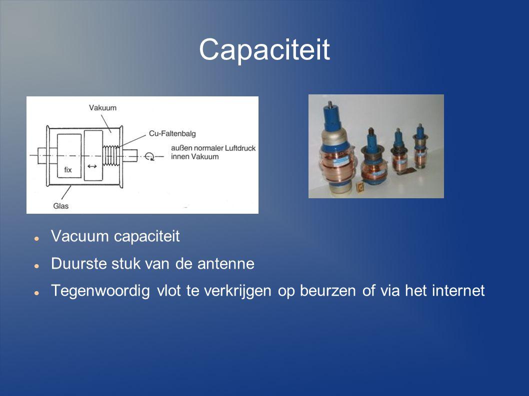 Capaciteit Vacuum capaciteit Duurste stuk van de antenne Tegenwoordig vlot te verkrijgen op beurzen of via het internet