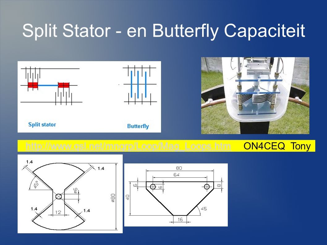 Split Stator - en Butterfly Capaciteit http://www.qsl.net/mnqrp/Loop/Mag_Loops.htm ON4CEQ Tonyhttp://www.qsl.net/mnqrp/Loop/Mag_Loops.htm