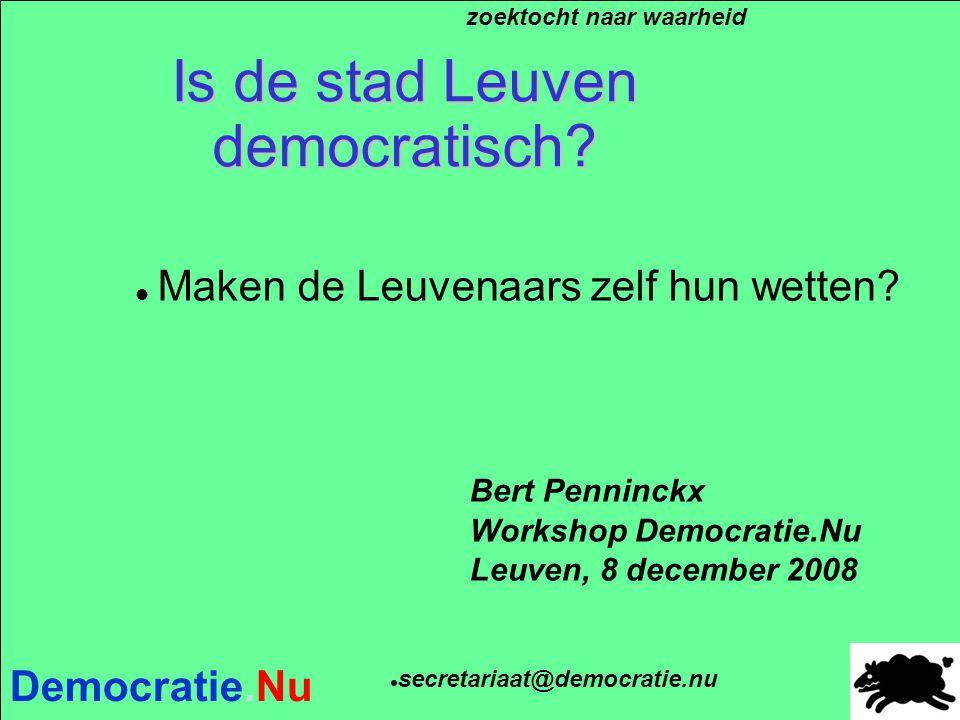 Democratie.Nu Is de stad Leuven democratisch? Bert Penninckx Workshop Democratie.Nu Leuven, 8 december 2008 zoektocht naar waarheid secretariaat@democ