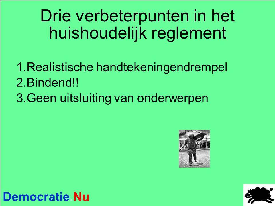 Democratie.Nu Drie verbeterpunten in het huishoudelijk reglement 1.Realistische handtekeningendrempel 2.Bindend!! 3.Geen uitsluiting van onderwerpen