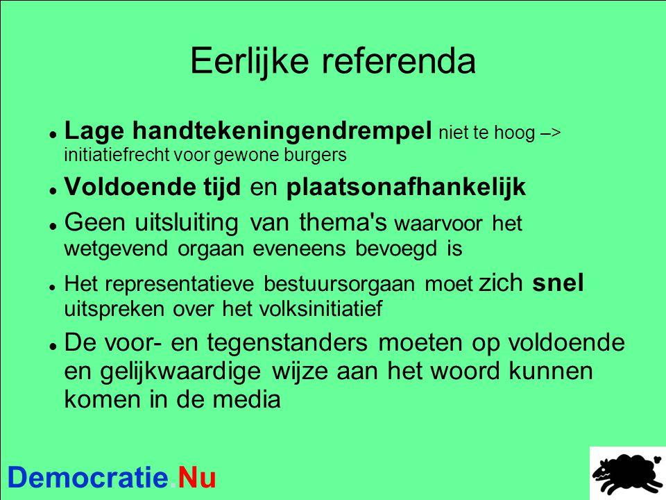 Democratie.Nu Eerlijke referenda Lage handtekeningendrempel niet te hoog –> initiatiefrecht voor gewone burgers Voldoende tijd en plaatsonafhankelijk