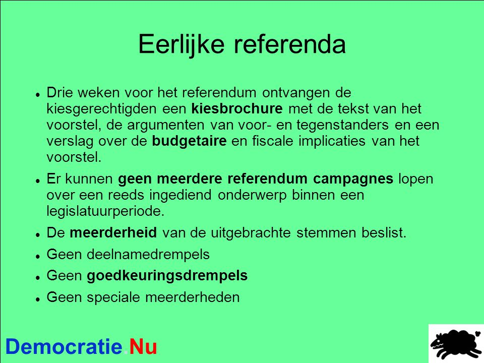 Democratie.Nu Eerlijke referenda Drie weken voor het referendum ontvangen de kiesgerechtigden een kiesbrochure met de tekst van het voorstel, de argum
