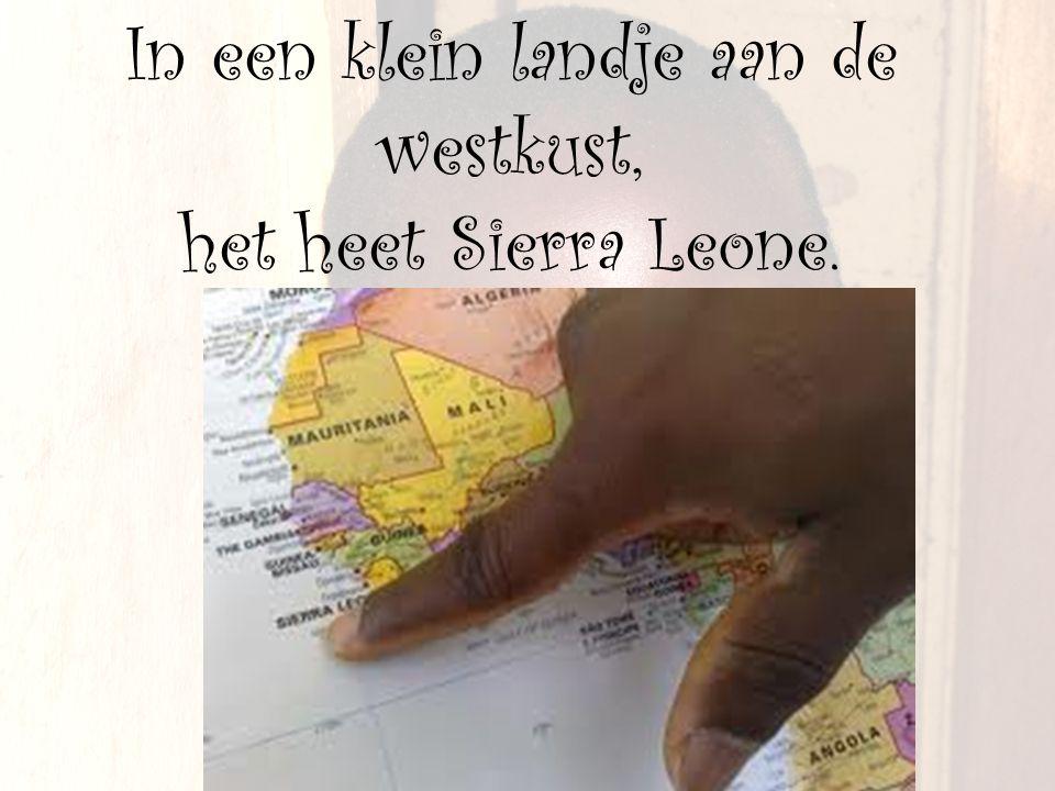 In een klein landje aan de westkust, het heet Sierra Leone.
