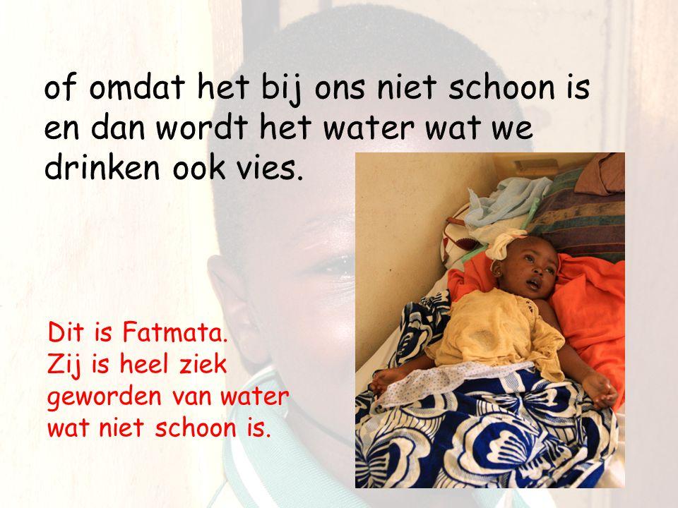 Dit is Fatmata. Zij is heel ziek geworden van water wat niet schoon is.