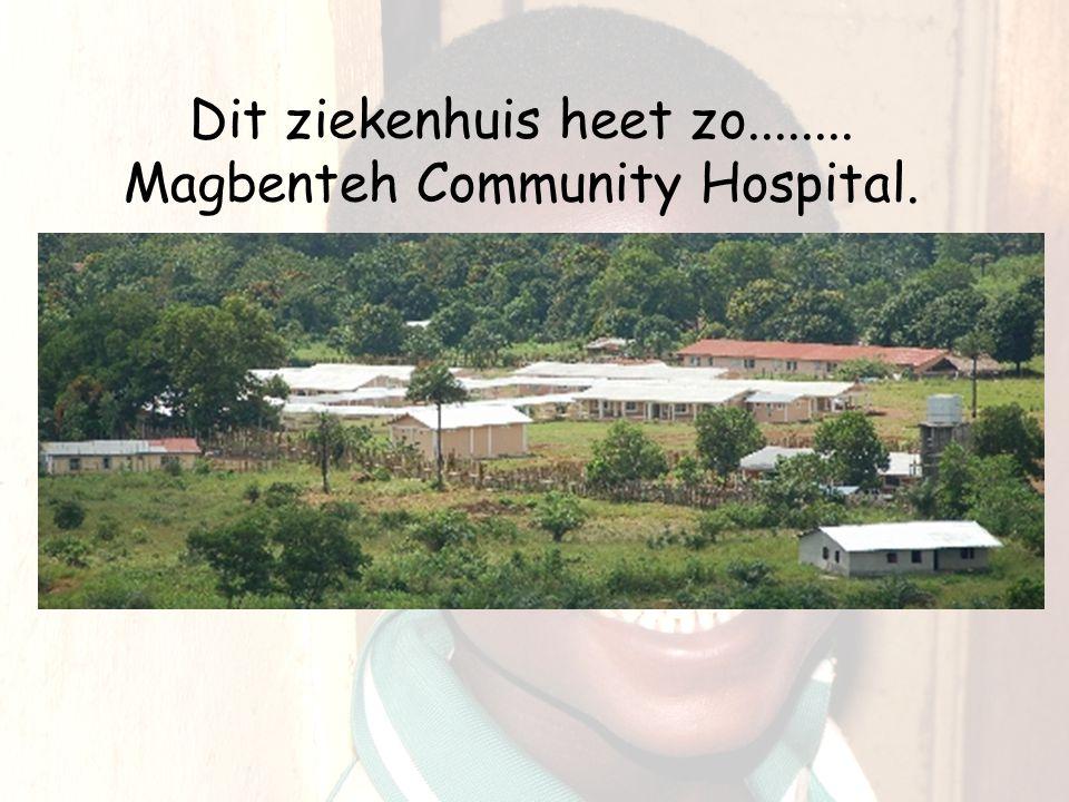 Magbenteh Community Hospital En dit ziekenhuis is dichtbij Makeni, een grote plaats (net als Amersfoort) in Sierra Leone.