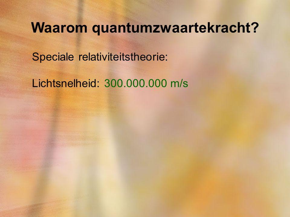 Waarom quantumzwaartekracht? Speciale relativiteitstheorie: Lichtsnelheid: 300.000.000 m/s